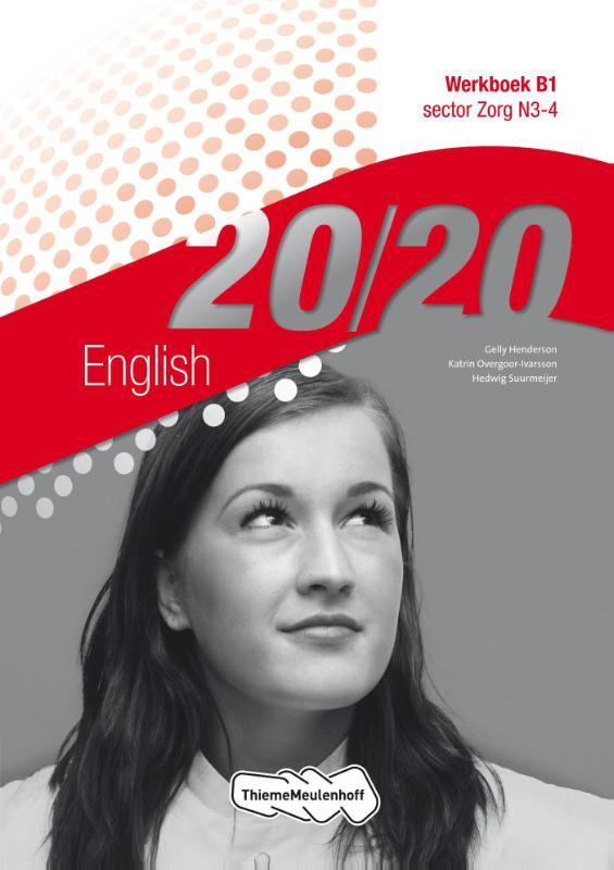 Gelly Henderson, Katrin Overgoor-Ivarsson, Hedwig Suurmeijer,20/20 English sector Zorg N3-4 Werkboek B1