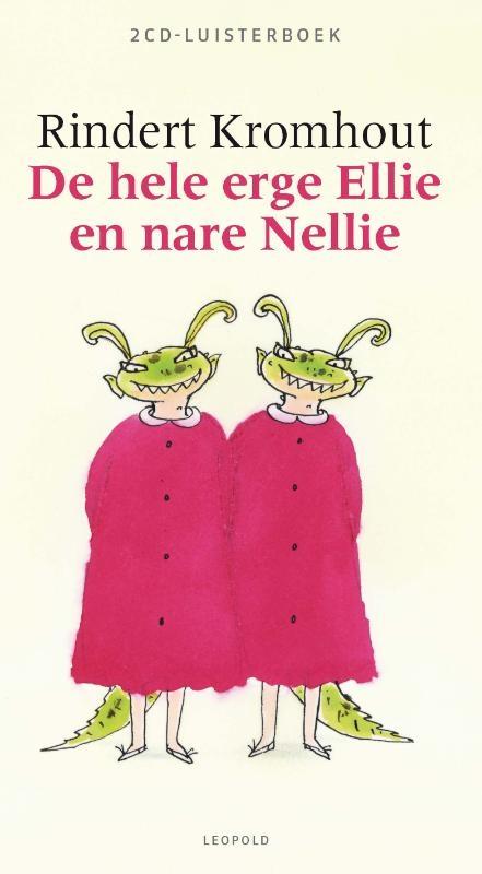 Rindert Kromhout,Hele erge Ellie en nare Nellie