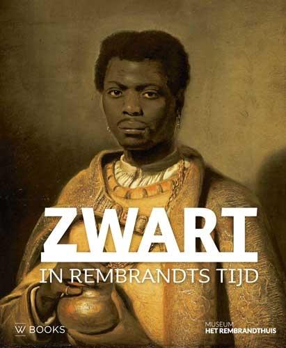 Stephanie Archangel, Elmer Kolfin, Mark Ponte, David De Witt,Zwart in Rembrandts tijd
