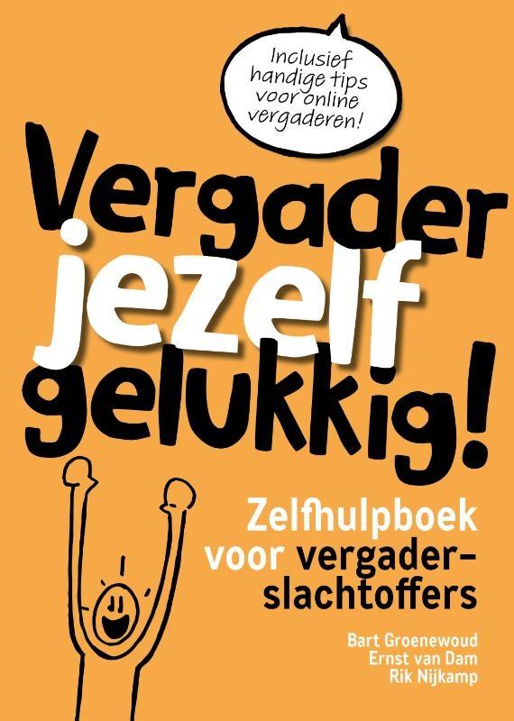 Bart Groenewoud, Ernst van Dam, Rik Nijkamp,Vergader jezelf gelukkig