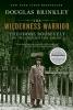 Brinkley, Douglas,The Wilderness Warrior