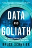 Schneier, Bruce,Data and Goliath - The Hidden Battles to Capture Your Data and Control Your World