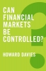 Davies, Howard,Can Financial Markets be Controlled?