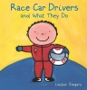 ,<b>RACE CAR DRIVERS AND WHAT THEY DO</b>