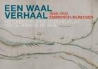 Willem  Overmars,Een Waal verhaal 1500-1700 Emmerich-Nijmegen