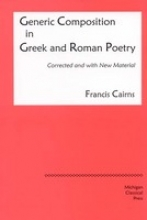 Cairns, Francis Generic Composition in Greek and Roman Poetry