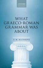 P. H. Matthews What Graeco-Roman Grammar Was About