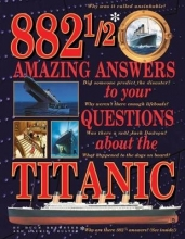 Brewster, Hugh,   Coulter, Laurie 882 1/2 Amazing Answers to Your Questions About the Titanic