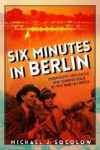 Socolow, Michael J. Six Minutes in Berlin