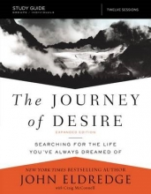 John Eldredge,   Craig McConnell The Journey of Desire Study Guide Expanded Edition