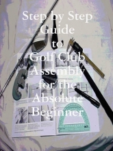 Weir, Kenneth Step by Step Guide to Golf Club Assembly For the Absolute Be