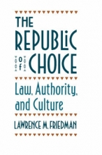 Friedman, Lawrence M. The Republic of Choice - Law, Authority & Culture (Paper)