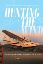 Teresa Webber,   Jamie Dodson Hunting the Wind: Pan American World Airways` Epic Flying Boat Era, 1929-1946