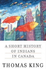 King, Thomas A Short History of Indians in Canada
