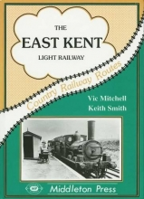 Vic Mitchell,   Keith Smith The East Kent Light Railway