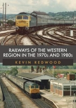 Kevin Redwood Railways of the Western Region in the 1970s and 1980s