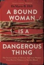 DaMaris Hill A Bound Woman Is a Dangerous Thing