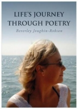 Beverley Joughin-Robson Life`s Journey Through Poetry