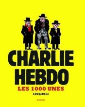 Les 1000 Unes de Charlie Hebdo 1992-2011