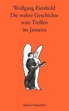 Fienhold, Wolfgang Die wahre Geschichte vom Treffen im Jenseits