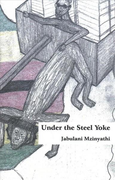 Jabulani Mzinyathi,Under the Steel Yoke
