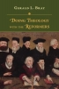 Gerald L. Bray, Doing Theology with the Reformers