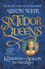Alison Weir, Six Tudor Queens