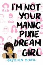 McNeil, Gretchen I`m Not Your Manic Pixie Dream Girl