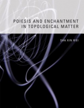 Sha, Xin Wei Poiesis and Enchantment in Topological Matter