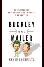 Schultz, Kevin M. Buckley and Mailer - The Difficult Friendship That Shaped the Sixties