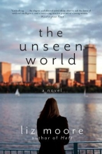 Moore, Liz The Unseen World - A Novel