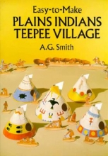 Albert G. Smith Easy-to-Make Plains Indians Teepee Village