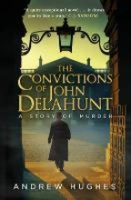 Hughes, Andrew The Convictions of John Delahunt