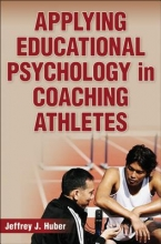 Huber, Jeffrey J Applying Educational Psychology in Coaching Athletes