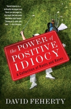 Feherty, David The Power of Positive Idiocy