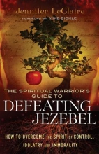 Jennifer LeClaire The Spiritual Warrior`s Guide to Defeating Jezebel
