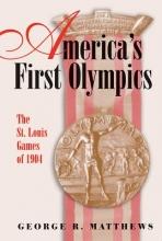 Matthews, George R. America`s First Olympics