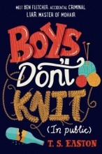 Easton, T. S. Boys Don`t Knit (in Public)
