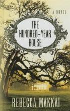 Makkai, Rebecca The Hundred-Year House