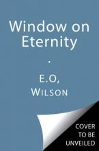 Wilson, Edward O. A Window on Eternity