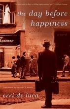 De Luca, Erri The Day Before Happiness