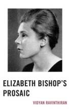 Ravinthiran, Vidyan Elizabeth Bishop`s Prosaic