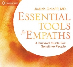 Orloff, Judith Essential Tools for Empaths: A Survival Guide for Sensitive People