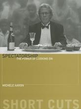 Aaron, Michele Spectatorship - The Power of Looking On