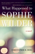 Beha, Christopher What Happened to Sophie Wilder