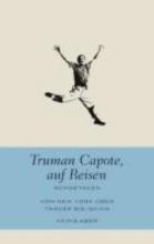Capote, Truman Truman Capote, auf Reisen