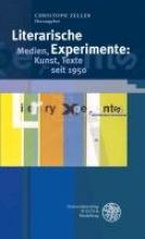 Literarische Experimente: Medien, Kunst, Texte seit 1950