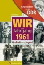 Fiedler, Uwe Aufgewachsen in der DDR - Wir vom Jahrgang 1961 - Kindheit und Jugend