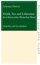Dorsch, Johannes Erotik, Sex und Lebenslust bewohnen jedes Menschen Brust