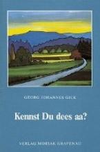 Gick, Georg Johannes Kennst du dees aa?